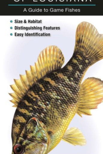 Freshwater Fishes of Louisiana: A Guide to Game Fishes