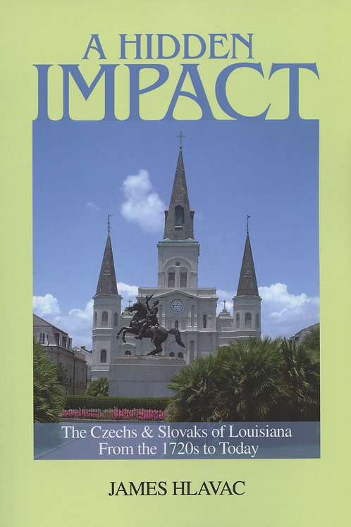A Hidden Impact: The Czechs and Slovaks of Louisiana from the 1720s to today.