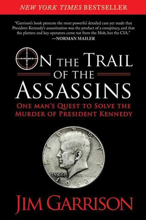 On the Trail of the Assassins: One Man's Quest to Solve the Murder of President