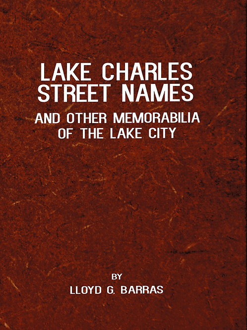 Lake Charles Street Names & Other Memorabilia of the Lake City