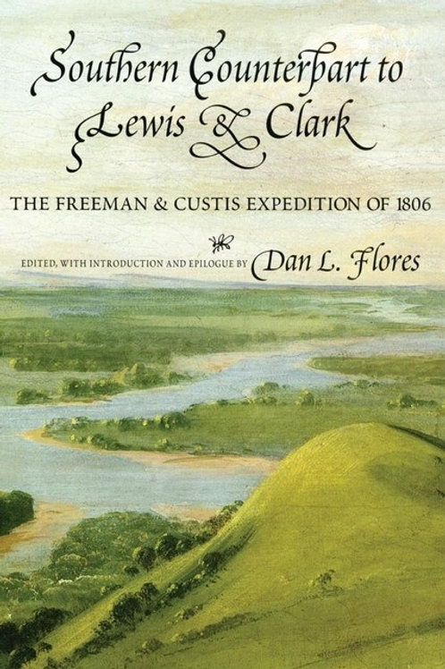 Southern Counterpart to Lewis and Clark: The Freeman and Custis Expedition of 18