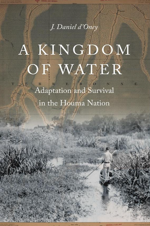 A Kingdom of Water: Adaptation and Survival in the Houma Nation
