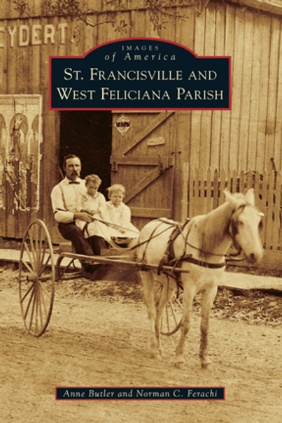 St. Francisville and West Feliciana Parish - Images of America