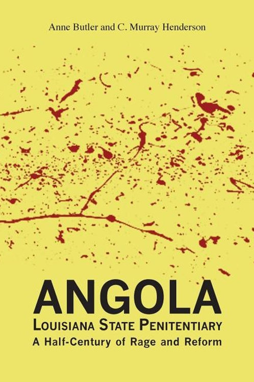 Angola Louisiana State Penitentiary: A Half-Century of Rage and Reform