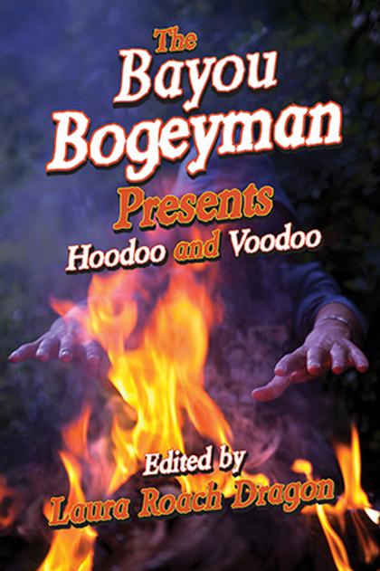 The Bayou Bogeyman Presents Hoodoo and Voodoo
