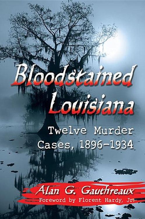 Bloodstained Louisiana: Twelve Murder Cases, 1896-1934