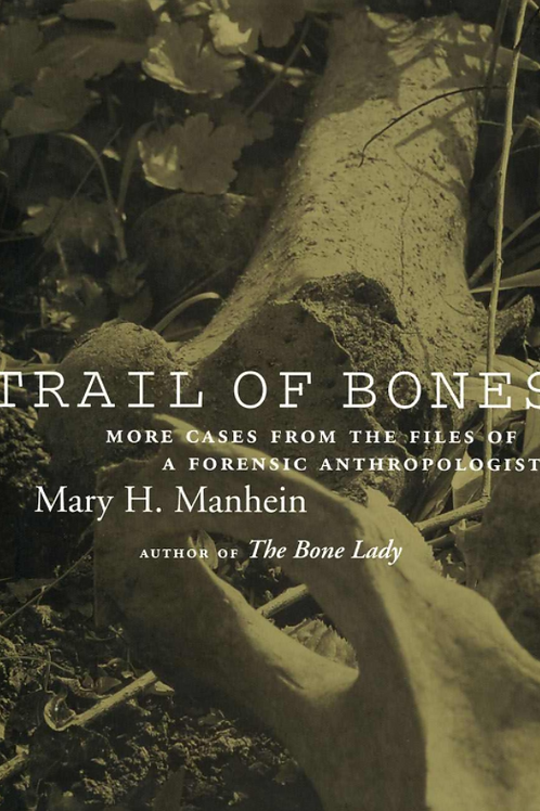 Trail of Bones More Cases from the Files of a Forensic Anthropologist