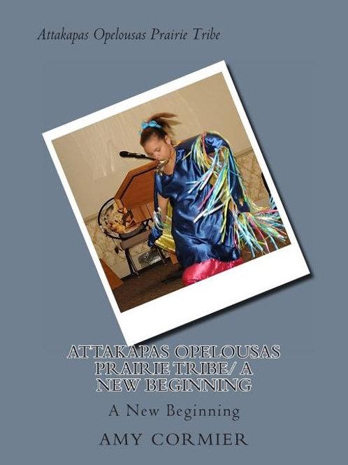 Attakapas Opelousas Prairie Tribe/ A New Beginning: A New Beginning
