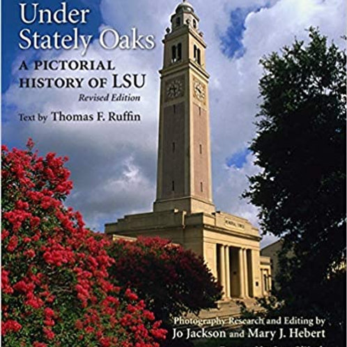 Under Stately Oaks A Pictorial History of LSU