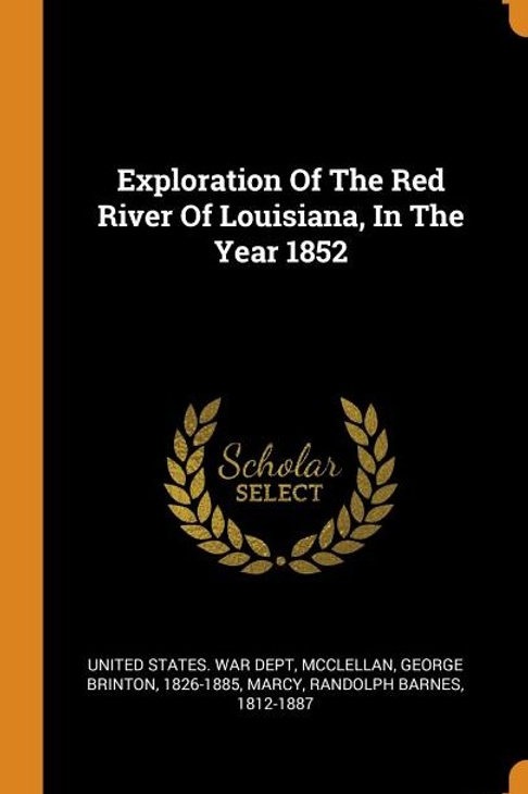 Exploration of the Red River of Louisiana, in the Year 1852