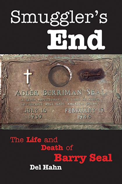 Smuggler's End: The Life and Death of Barry Seal