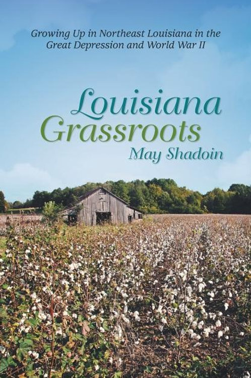 Louisiana Grassroots: Growing Up in Northeast Louisiana in the Great Depression