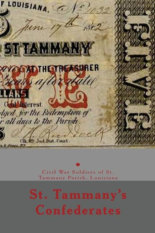 St. Tammany's Confederates: & Civil War soldiers with ties to St Tammany Parish
