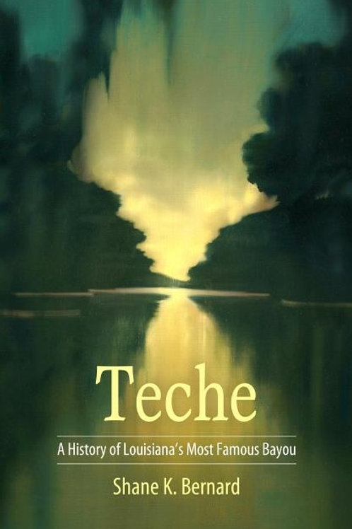Teche: A History of Louisiana's Most Famous Bayou ( America's Third Coast )