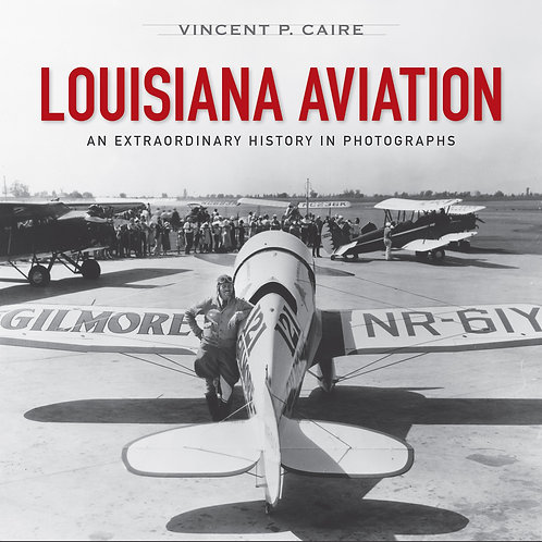 Louisiana Aviation An Extraordinary History in Photographs