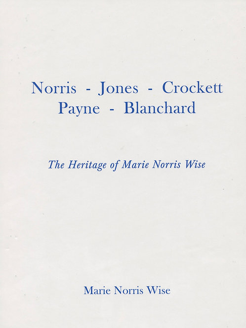The Heritage of Marie Norris Wise -Norris - Jones - Crockett - Payne - Blanchard