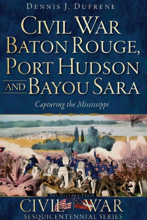 Civil War Baton Rouge, Port Hudson and Bayou Sara: Capturing the Mississippi