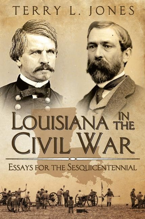 Louisiana in the Civil War: Essays for the Sesquicentennial