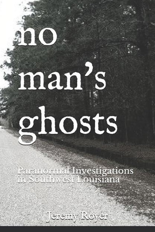 No Man's Ghosts: Paranormal Investigations in Southwest Louisiana