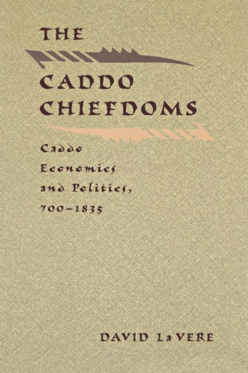 The Caddo Chiefdoms: Caddo Economics and Politics, 700-1835