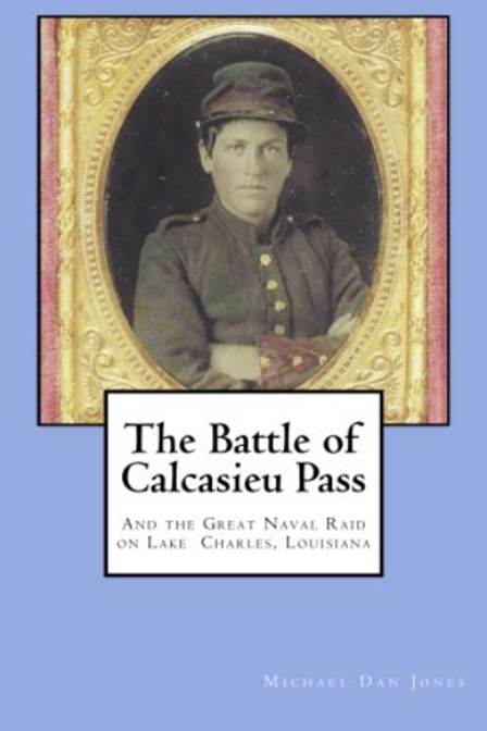 The Battle of Calcasieu Pass and the Great Naval Raid on Lake Charles, Louisiana