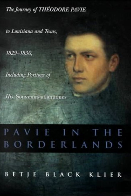 Pavie in the Borderlands: The Journey of Theodore Pavie to Louisiana and Texas
