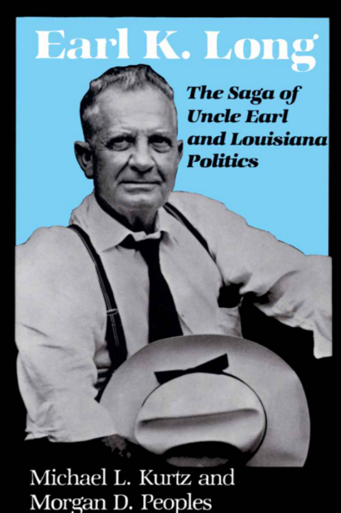 Earl K. Long The Saga of Uncle Earl and Louisiana Politics