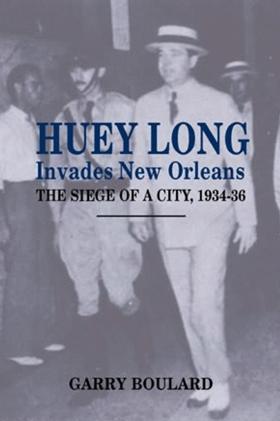 Huey Long Invades New Orleans: The Siege of a City, 1934-36