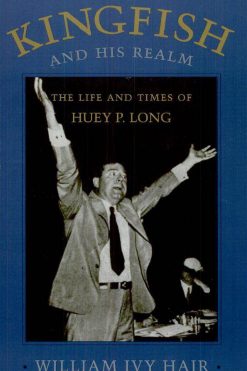 The Kingfish and His Realm The Life and Times of Huey P. Long