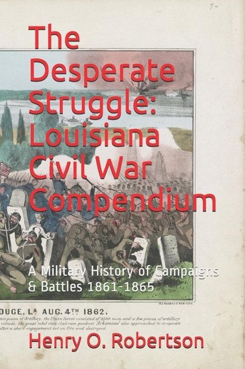 The Desperate Struggle: Louisiana Civil War Compendium: A Military History of...