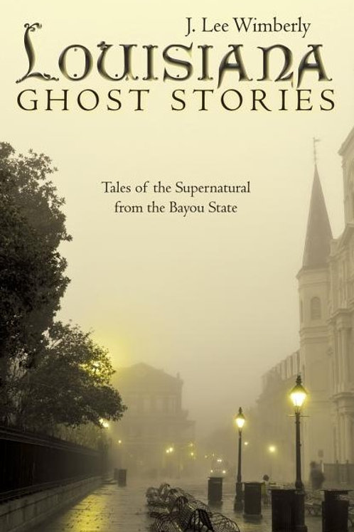 Louisiana Ghost Stories: Tales of the Supernatural from the Bayou State