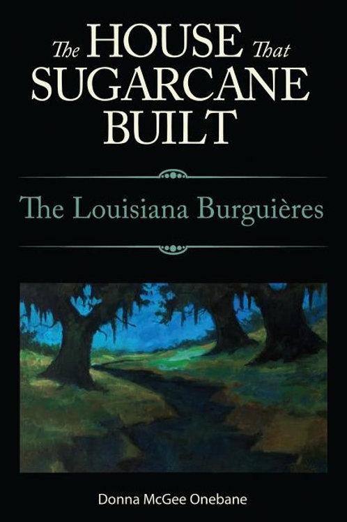 House That Sugarcane Built: The Louisiana Burguieres