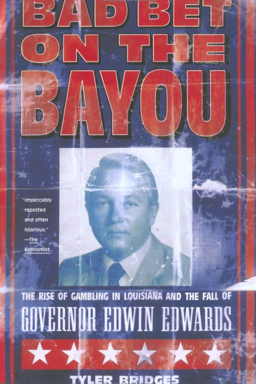 Bad Bet on the Bayou: The Rise of Gambling in Louisiana and the Fall of Governor