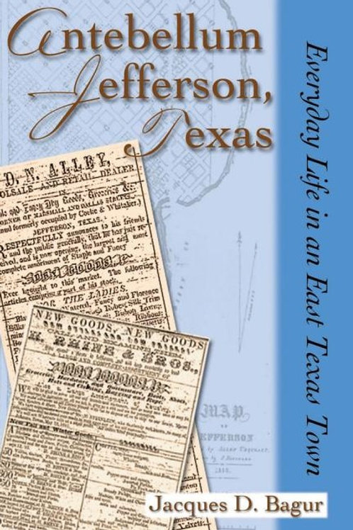 Antebellum Jefferson, Texas: Everyday Life in an East Texas Town