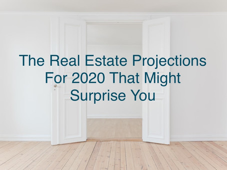 The Real Estate Projections For 2020 That Might Surprise You