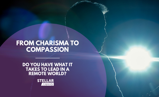 From Charisma to Compassion - do you have what it takes to lead in a remote world?