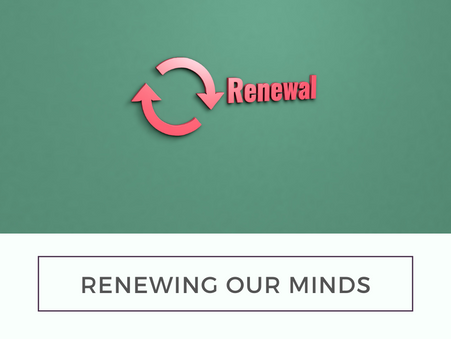 Renewing our minds