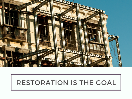 Restoration is the goal