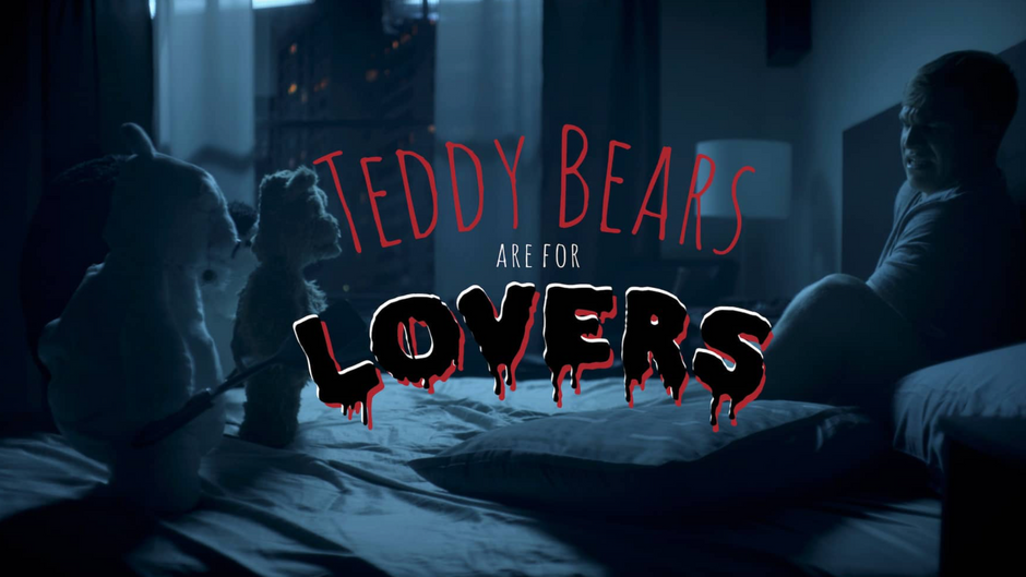 Teddy Bears Are For Lovers / Horror Comedy / 12 min