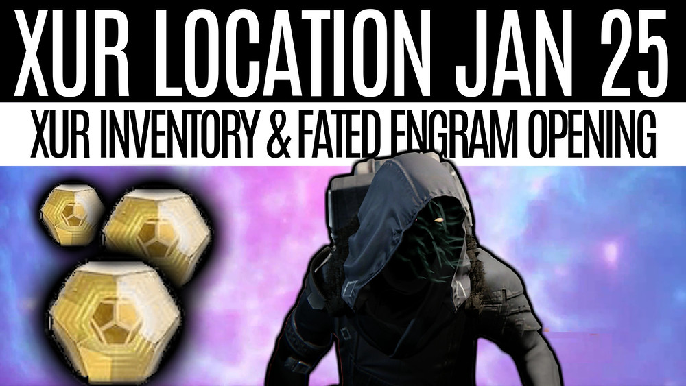 DESTINY 2 - Xur Location January 25th 2019, Xur Inventory & Fated Engram Opening