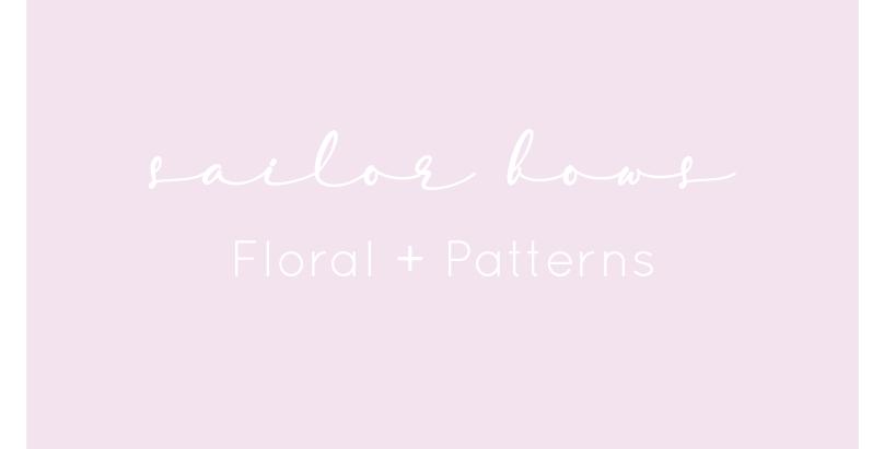 Sailor Bows -Floral + Patterns