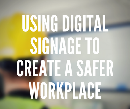 Creating A Safer Workplace with Digital Signage