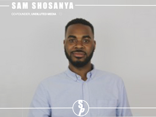 Networking with Sam Shosanya, Co-Founder at Undiluted Media