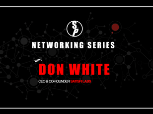 Networking with Don White, CEO & Co-Founder at Satisfi Labs