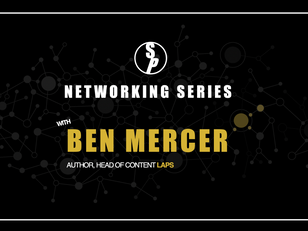 Networking with Ben Mercer, Author and Head of Content at LAPS