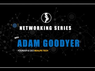 Networking with Adam Goodyer, CEO & Founder of Realife Tech