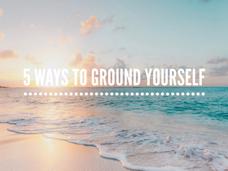 5 Ways To Ground Yourself
