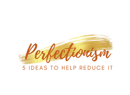 5 Ideas to Help Reduce Perfectionism