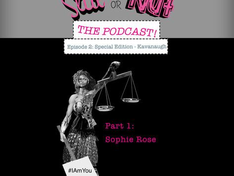 Episode 02 Slut or Nut: The Podcast Special Edition Kavanaugh Part 1- Sophie Rose