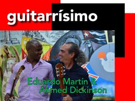 Eduardo Martín & Ahmed Dickinson at guitarrísimo